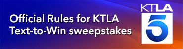 Official Rules for KTLA Text-to-Win sweepstakes